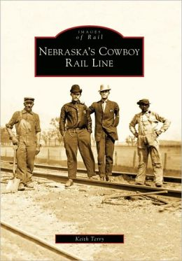 Nebraska's Cowboy Rail Line (Images of Rail Series)