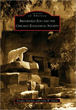 Brookfield Zoo and the Chicago Zoological Society (Images of America Series)