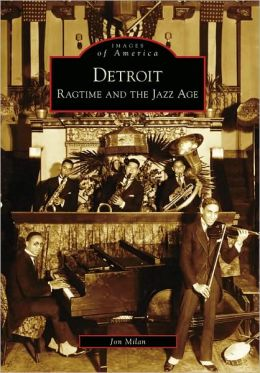Detroit: Ragtime and the Jazz Age (Images of America Series)