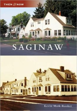 Saginaw, Michigan (Then and Now Series)