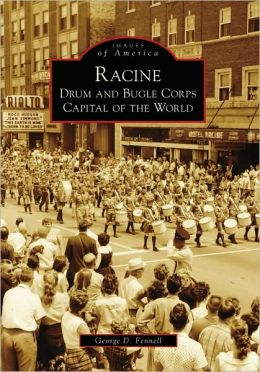 Racine, Wisconsin: Drum and Bugle Corps Capital of the World (Images of America Series)