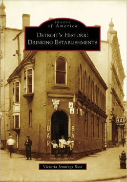 Detroit's Historic Drinking Establishments, Michigan (Images of America Series)