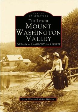 Lower Mount Washington Valley, New Hampshire (Images of America Series)