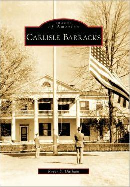 Carlisle Barracks, Pennsylvania (Images of America Series)