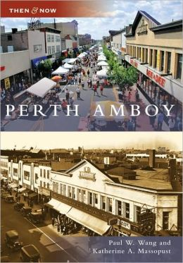 Perth Amboy, New Jersey (Then & Now Series)