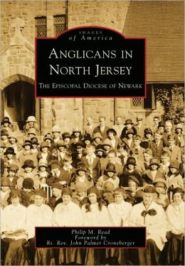 Anglicans in North Jersey: The Episcopal Diocese of Newark, New Jersey (Images of America Series)