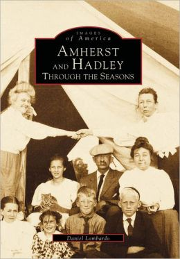 Amherst and Hadley, Massachusetts: Through the Seasons (Images of America Series)