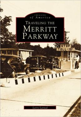 Traveling the Merritt Parkway, Connecticut (Images of America Series)