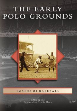 The Early Polo Grounds, New York (Images of Baseball)
