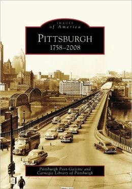 Pittsburgh, Pennsylvania: 1758-2008 (Images of America Series)