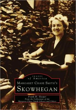Margaret Chase Smith's Skowhegan, Maine (Images Of America Series)