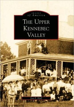 The Upper Kennebec Valley, Maine (Images Of America Series)