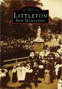 Littleton, New Hampshire (Images Of America Series)