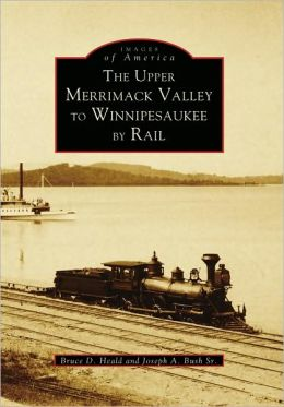 Upper Merrimack to Winnipesaukee by Rail, New Hampshire (Images of America Series)