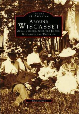 Around Wiscasset, Maine (Images Of America Series)