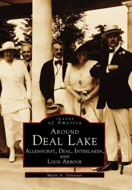 Around Deal Lake: Allenhurst, Deal, Interlaken and Loch Arbour, New Jersey (Images of America Series)