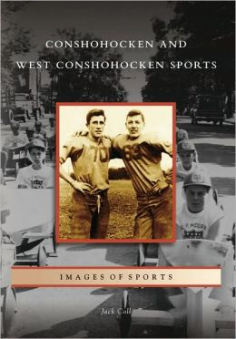 Conshohocken and West Conshohocken Sports. Pennsylvania (Images of Sports Series)