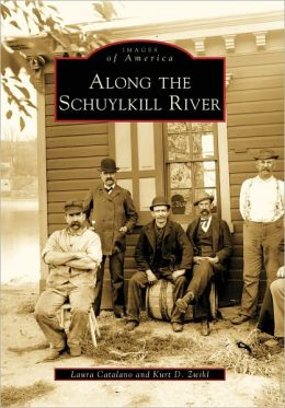 Along the Schuylkill River, Pennsylvania (Images of America Series)