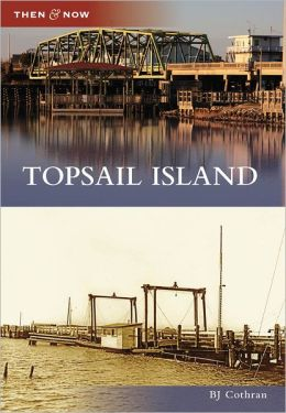 Topsail Island, North Carolina (Then & Now Series)
