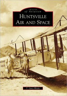 Huntsville Air and Space, Alabama (Images of Aviation Series)