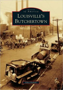 Louisville's Butchertown, Kentucky (Images of America Series)