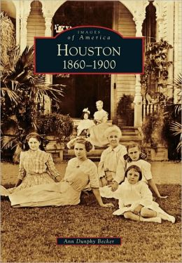 Houston: 1860-1900, Texas (Images of America Series)