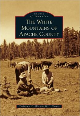 White Mountains of Apache County, Arizona (Images of America Series)