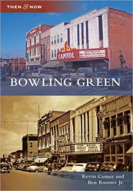 Bowling Green, Kentucky (Then & Now Series)
