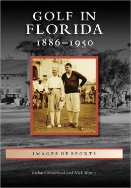 Golf in Florida: 1886 - 1950 (Images of Sports)