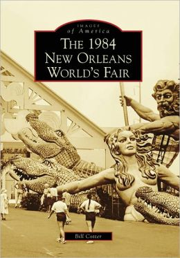 The 1984 New Orleans World's Fair, Louisiana (Images of America Series)