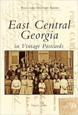 East Central Georgia in Vintage Postcards (Postcard History Series)
