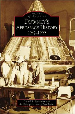 Downey's Aerospace History, California: 1947-1999 (Images of America Series)