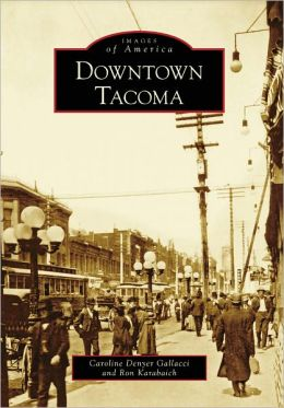 Downtown Tacoma, Washington (Images of America Series)