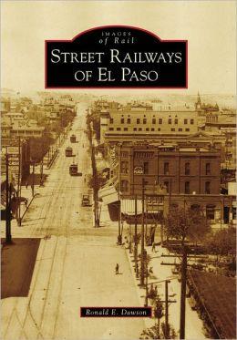 Street Railways of El Paso, TX (Images of Rail Series)
