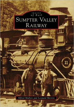 Sumpter Valley Railway, Oregon (Images of Rail Series)