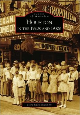 Houston in the 1920s and 1930s, Texas (Images of America Series)