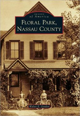 Floral Park, Nassau County, New York (Images of America Series)