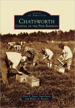 Chatsworth: Capital of the Pine Barrens, New Jersey (Images of America Series)