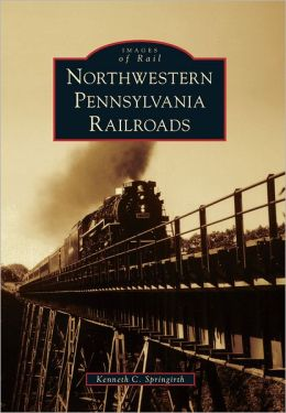 Northwestern Pennsylvania Railroads (Images of Rail Series)