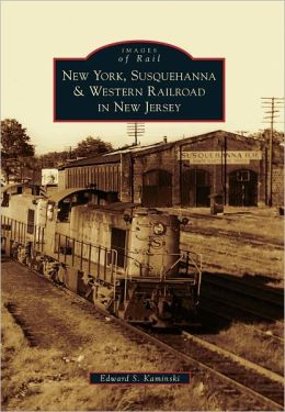 New York, Susquehanna & Western Railroad in New Jersey (Images of Rail Series)