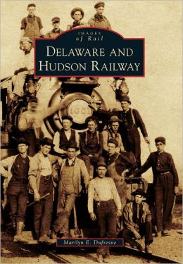 Delaware and Hudson Railway, New York (Images of Rail Series)