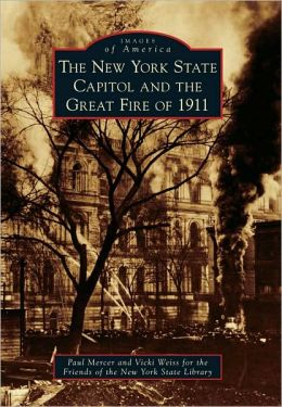 The New York State Capitol and the Great Fire Of 1911, New York (Images of America Series)