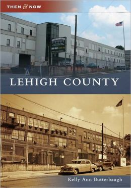 Lehigh County, Pennsylvania (Then & Now Series)