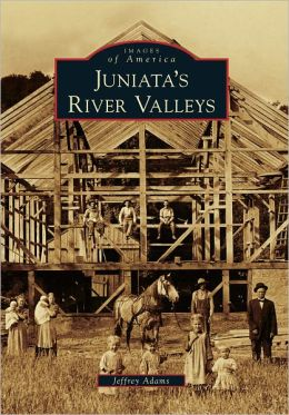 Juniata's River Valleys (Images of America Series)