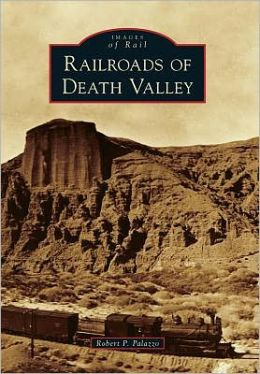 Railroads of Death Valley, California (Images of Rail Series)