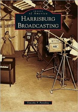Harrisburg Broadcasting (Images of America Series)