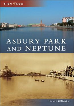 Asbury Park and Neptune, New Jersey (Then & Now Series)