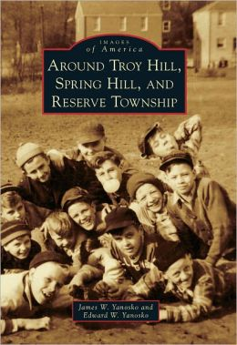 Around Troy Hill, Spring Hill, and Reserve Township, Pennsylvania (Images of America Series)