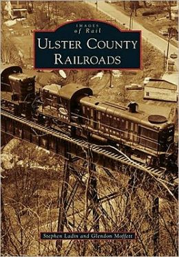 Ulster County Railroads, New York (Images of Rail Series)