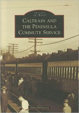 Caltrain and the Peninsula Commute Service, California (Images of Rail Series)